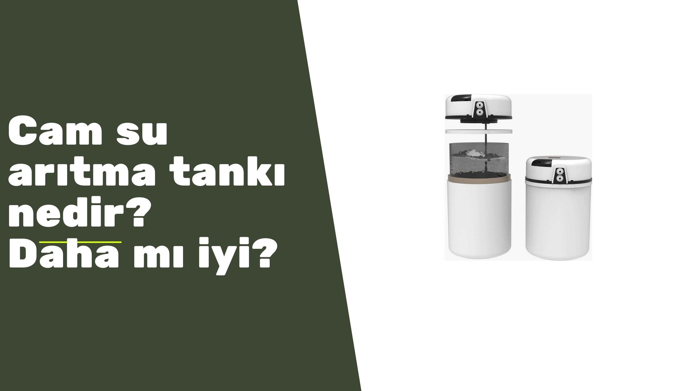 Cam su arıtma tankı daha mı iyi? Farkı nedir?