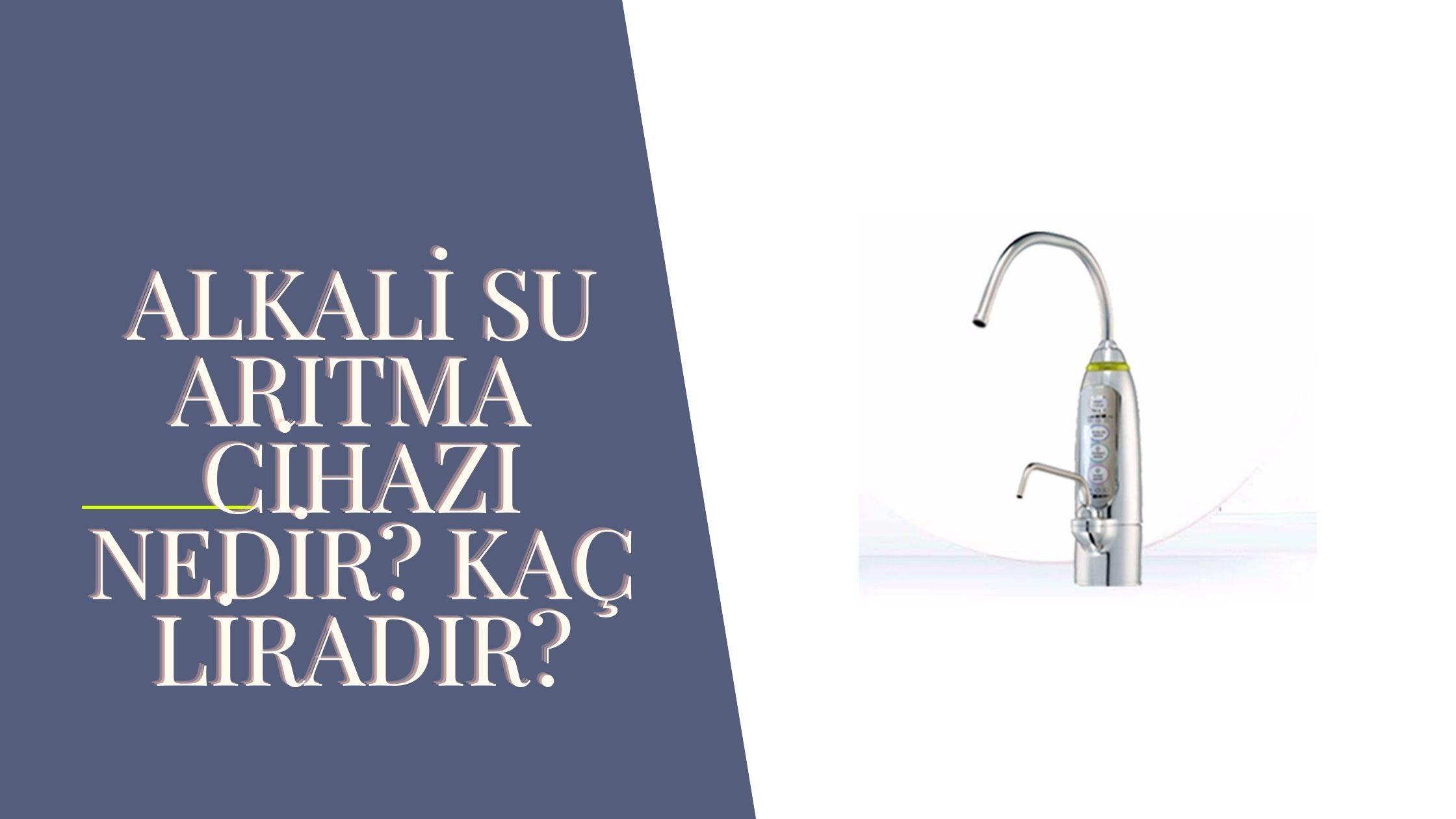 Alkali su arıtma Cihazı nedir? Fiyatları ne kadar? Yorumları olumlu mu?